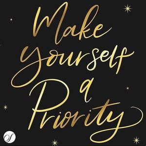 Other - Make yourself a priority!!!